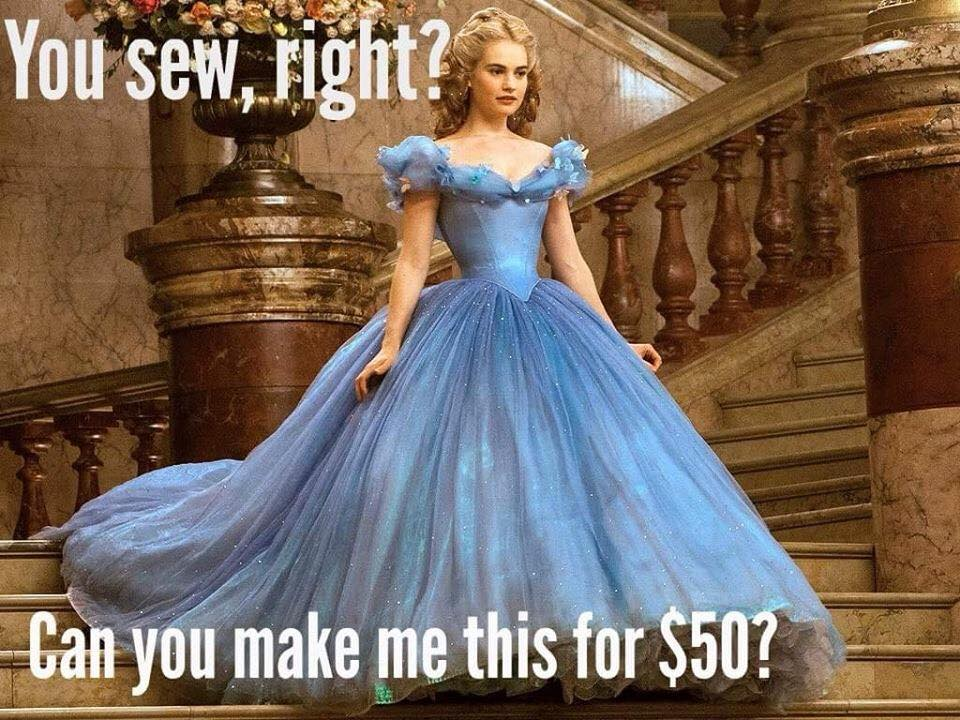 Meme of ridiculous sewing request.  ($50 for a ballgown.)